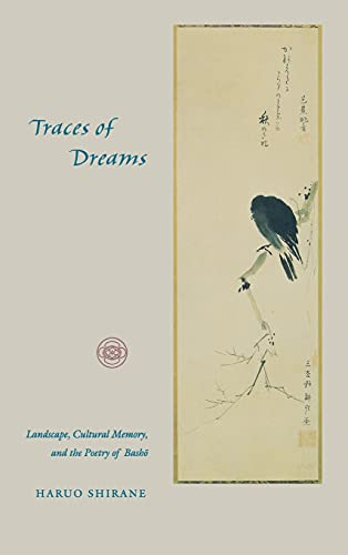 Traces of Dreams: Landscape, Cultural Memory, and the Poetry of Basho: Shirane, Haruo