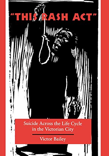 9780804731232: 'This Rash Act': Suicide Across the Life Cycle in the Victorian City