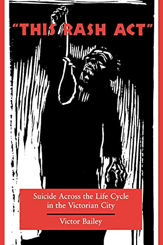 9780804731249: 'This Rash Act': Suicide Across the Life Cycle in the Victorian City