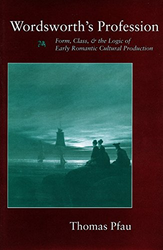 9780804731362: Wordsworth's Profession: Form, Class, and the Logic of Early Romantic Cultural Production