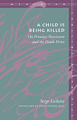 9780804731416: A Child Is Being Killed: On Primary Narcissism and the Death Drive (Meridian: Crossing Aesthetics)