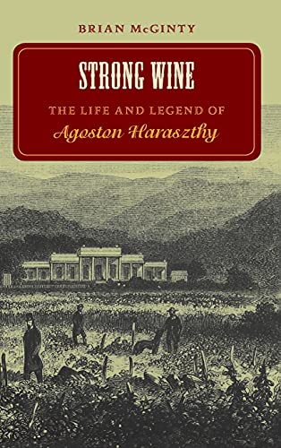 9780804731454: Strong Wine: The Life and Legend of Agoston Haraszthy: Life and Legend of Agoston Harasthy