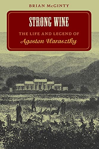 9780804731461: Strong Wine: The Life and Legend of Agoston Haraszthy: Life and Legend of Agoston Harasthy