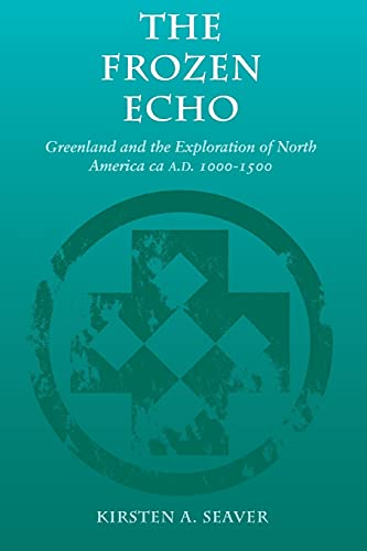9780804731614: The Frozen Echo: Greenland and the Exploration of North America, ca. A.D. 1000-1500