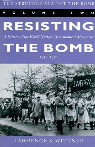 9780804731690: The Struggle Against the Bomb: Resisting the Bomb: A History of the World Nuclear Disarmament Movement, 1954-70 Vol.2: Resisting the Bomb: A History ... 1954-70 v. 2 (Stanford Nuclear Age Series)