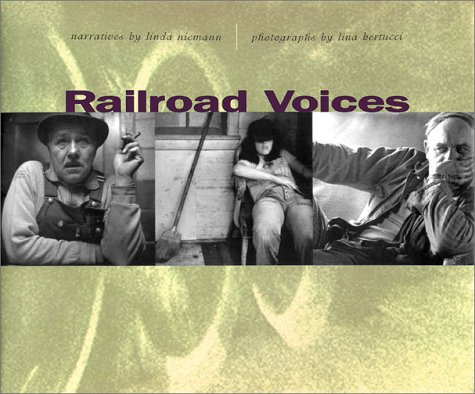 9780804732093: Railroad Voices: Narratives by Linda Niemann, Photographs by Lina Bertucci