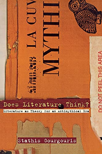 9780804732147: Does Literature Think?: Literature as Theory for an Antimythical Era
