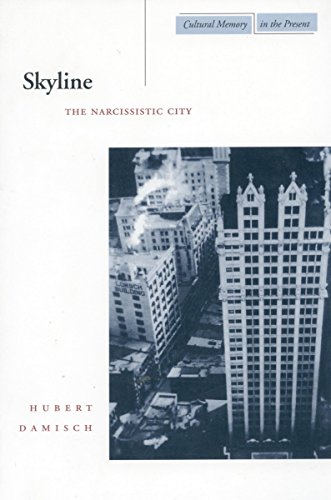 Skyline: The Narcissistic City (Cultural Memory in: Damisch, Hubert