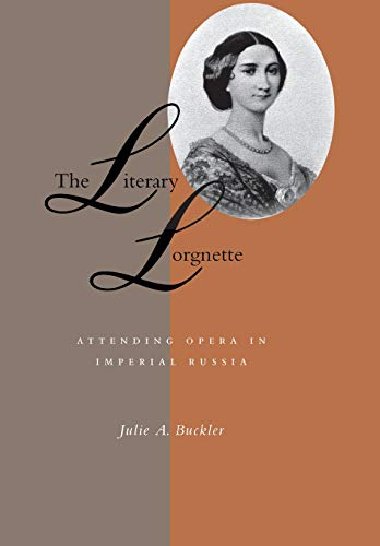 The Literary Lorgnette: Attending Opera in Imperial Russia (Hardback): Julie A. Buckler