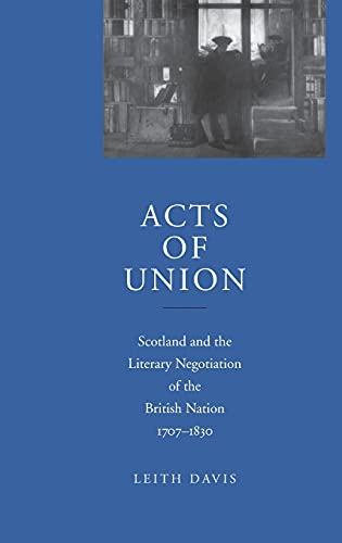 9780804732697: Acts of Union: Scotland and the Literary Negotiation of the British Nation, 1707-1830