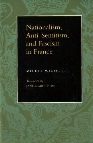 NATIONALISM, ANTI-SEMITISM, AND FASCISM IN FRANCE: Winock, Michel And Jane Marie Todd
