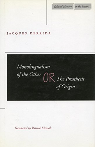 9780804732888: Monolingualism of the Other: or, The Prosthesis of Origin (Cultural Memory in the Present)