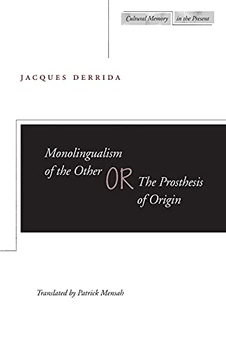 9780804732895: Monolingualism of the Other: or, The Prosthesis of Origin (Cultural Memory in the Present)