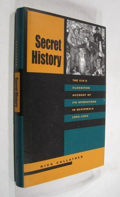 9780804733106: Secret History: The C.I.A.'s Classified Account of Its Operations in Guatemala, 1952-1954