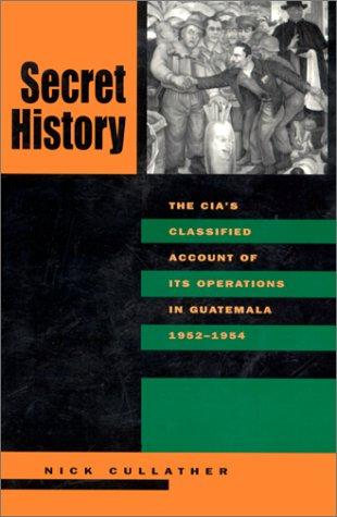 9780804733113: Secret History: The C.I.A.'s Classified Account of Its Operations in Guatemala, 1952-1954: The CIA's Classified Account of Its Operations in Guatemala, 1952-54