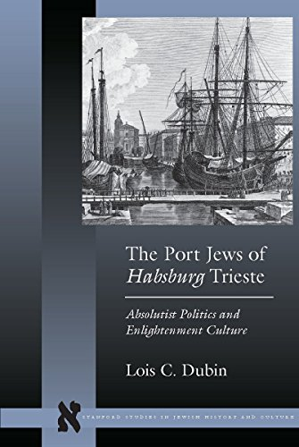 9780804733205: The Port Jews of Habsburg Trieste: Absolutist Politics and Enlightenment Culture