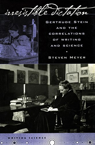 Irresistible Dictation Gertrude Stein and the Correlations of Writing and Science: Meyer, Steven