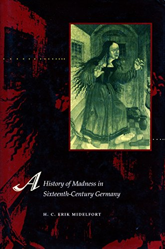 A History of Madness in Sixteenth-Century Germany: H. C. Erik Midelfort