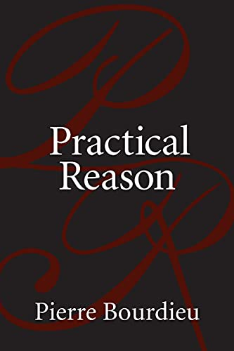 Practical Reason: On the Theory of Action: Pierre Bourdieu