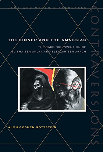 9780804733878: The Sinner and the Amnesiac: The Rabbinic Invention of Elisha ben Abuya and Eleazar ben Arach (Contraversions: Jews and Other Differences)