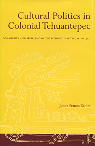9780804733885: Cultural Politics in Colonial Tehuantepec: Community and State among the Isthmus Zapotec, 1500-1750