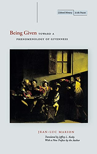 9780804734103: Being Given: Toward a Phenomenology of Givenness (Cultural Memory in the Present Series)