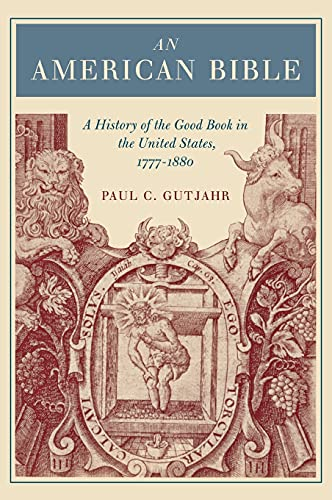 An American Bible: A History of the Good Book in the United States, 1777-1880,