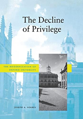 The Decline of Privilege: The Modernization of Oxford University: Soares, Joseph A.