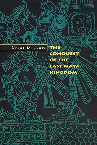 The Conquest of the Last Maya Kingdom: Jones, Grant D.