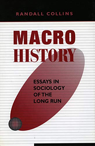 Macrohistory: Essays in Sociology of the Long Run: Collins, Randall