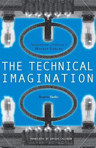 9780804735421: The Technical Imagination: Argentine Culture's Modern Dreams (Writing Science)