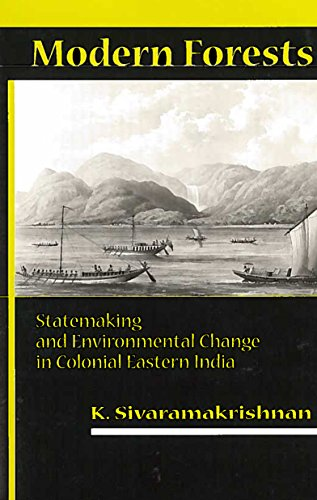 Modern Forests: Statemaking and Environmental Change in Colonial Eastern India: Sivaramakrishnan, K...