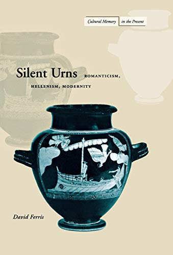 9780804735834: Silent Urns: Romanticism, Hellenism, Modernity (Cultural Memory in the Present)