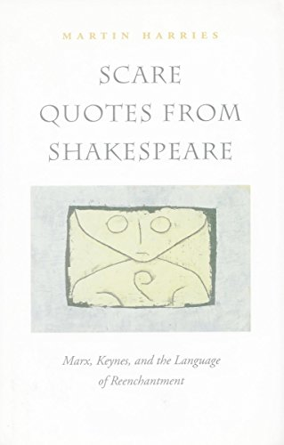 9780804736213: Scare Quotes from Shakespeare: Marx, Keynes, and the Language of Reenchantment