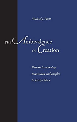 9780804736237: The Ambivalence of Creation: Debates Concerning Innovation and Artifice in Early China