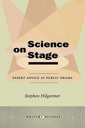 Science on Stage: Expert Advice as Public Drama (Paperback): Stephen Hilgartner