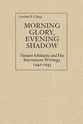 Morning Glory, Evening Shadow: Yamato Ichihashi and His Internment Writings, 1942-1945 (Asian ...