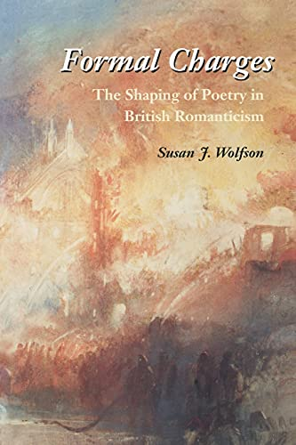 Formal Charges: The Shaping of Poetry in British Romanticism: Wolfson, Susan