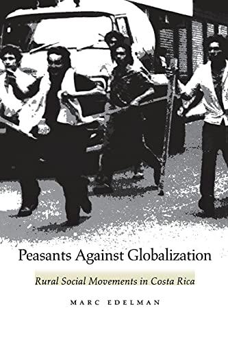 9780804736930: Peasants Against Globalization: Rural Social Movements in Costa Rica