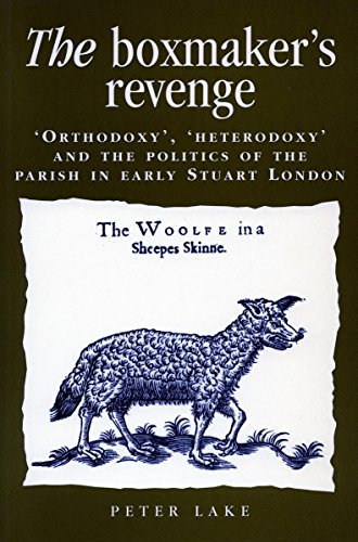 9780804737173: The Boxmaker's Revenge: 'Orthodoxy', 'Heterodoxy', and the Politics of the Parish in Early Stuart London