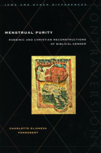 Menstrual Purity: Rabbinic and Christian Reconstructions of Biblical Gender: Fonrobert, Charlotte ...