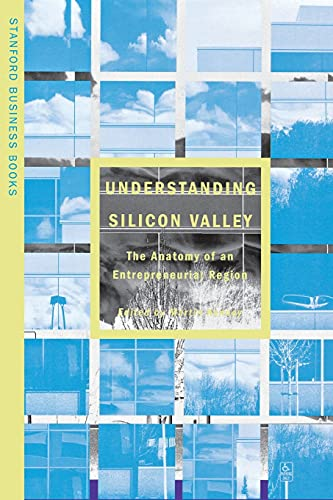 9780804737340: Understanding Silicon Valley: The Anatomy of an Entrepreneurial Region (Stanford Business Books (Paperback))