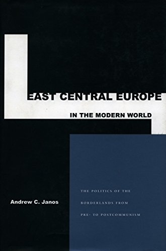 9780804737432: East Central Europe in the Modern World: The Politics of the Borderlands from Pre-To Postcommunism