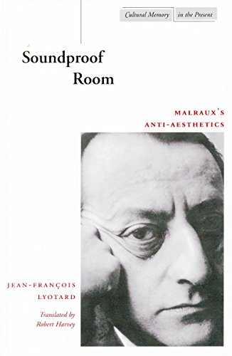 Soundproof room : Malraux's anti-aesthetics.: Lyotard, Jean-François.