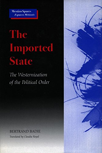 9780804737661: The Imported State: The Westernization of the Political Order (Mestizo Spaces / Espaces Metisses)