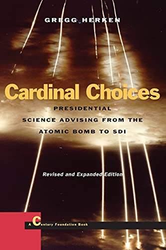 9780804737708: Cardinal Choices: Presidential Science Advising from the Atomic Bomb to SDI. Revised and Expanded Edition (Stanford Nuclear Age Series)