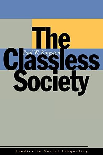 The Classless Society (Paperback): Paul W. Kingston
