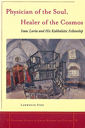 9780804738255: Physician of the Soul, Healer of the Cosmos: Isaac Luria and his Kabbalistic Fellowship (Stanford Studies in Jewish History and Culture)