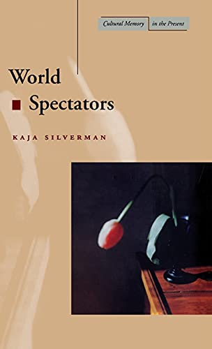 World Spectators (Cultural Memory in the Present): Silverman, Kaja