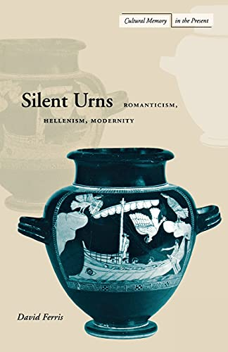 9780804738484: Silent Urns: Romanticism, Hellenism, Modernity (Cultural Memory in the Present)